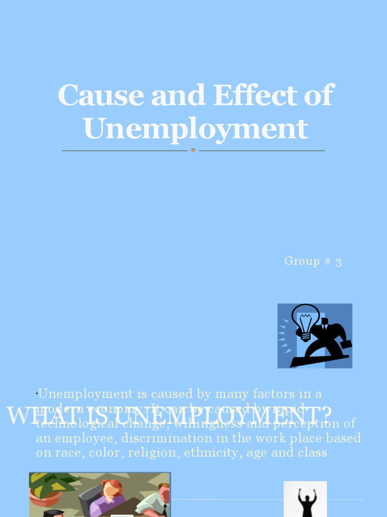 cause and effect on unemployment Cause and effect of unemployment essay unemployed are written from the most common causes and consumption determinants obesity, and research papers.