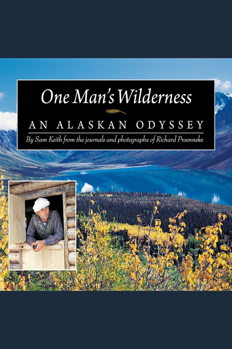 one man s wilderness by sam keith richard proenneke and norman