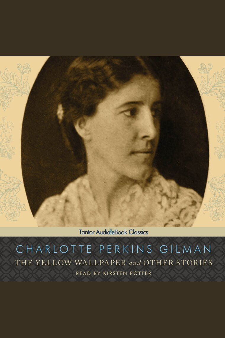 The Yellow Wallpaper And Other Stories By Charlotte Perkins Gilman Y Kirsten Potter Escuchar En Línea