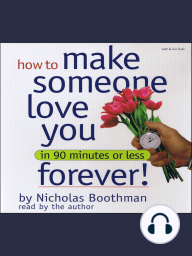 How to Make Someone Love You Forever! In 90 Minutes or Less