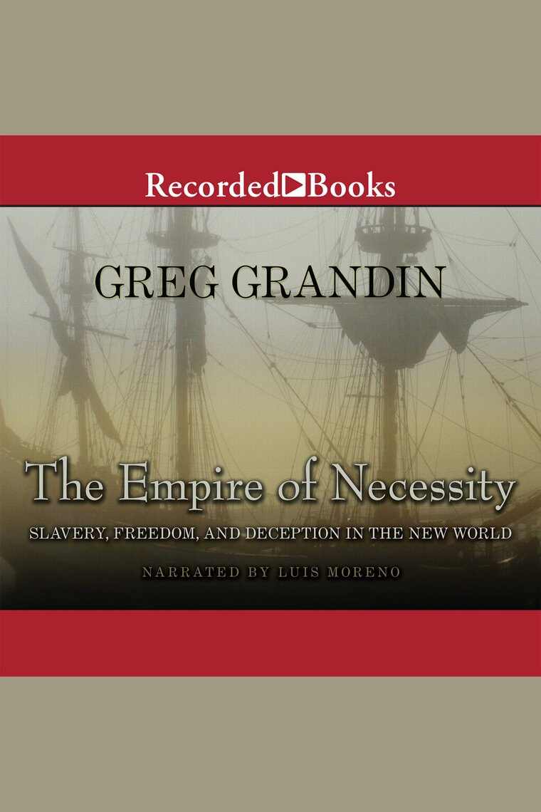 The Empire of Necessity by Greg Grandin and Luis Moreno - Audiobook -  Listen Online