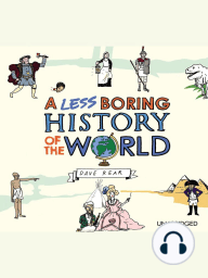 A Less Boring History of the World