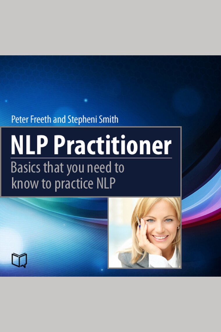 NLP Practitioner by Peter Freeth and Liam O'Connor ...