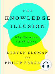 The Knowledge Illusion