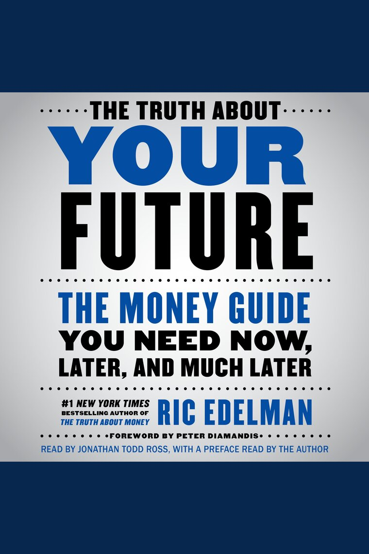 The truth about your future by ric edelman jonathan todd ross and peter diamandis listen online