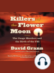 Killers of the Flower Moon: The Osage Murders and the Birth of the FBI - Read book online for free with a free trial.
