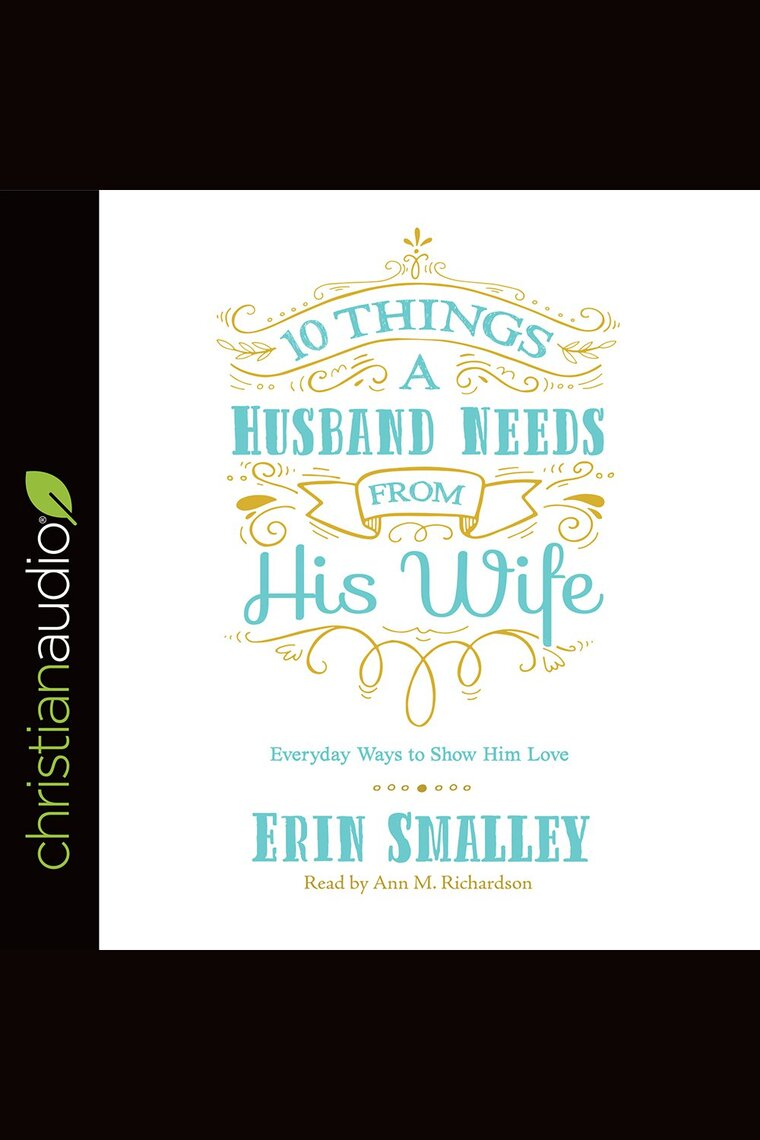 Listen to 10 Things a Husband Needs from His Wife