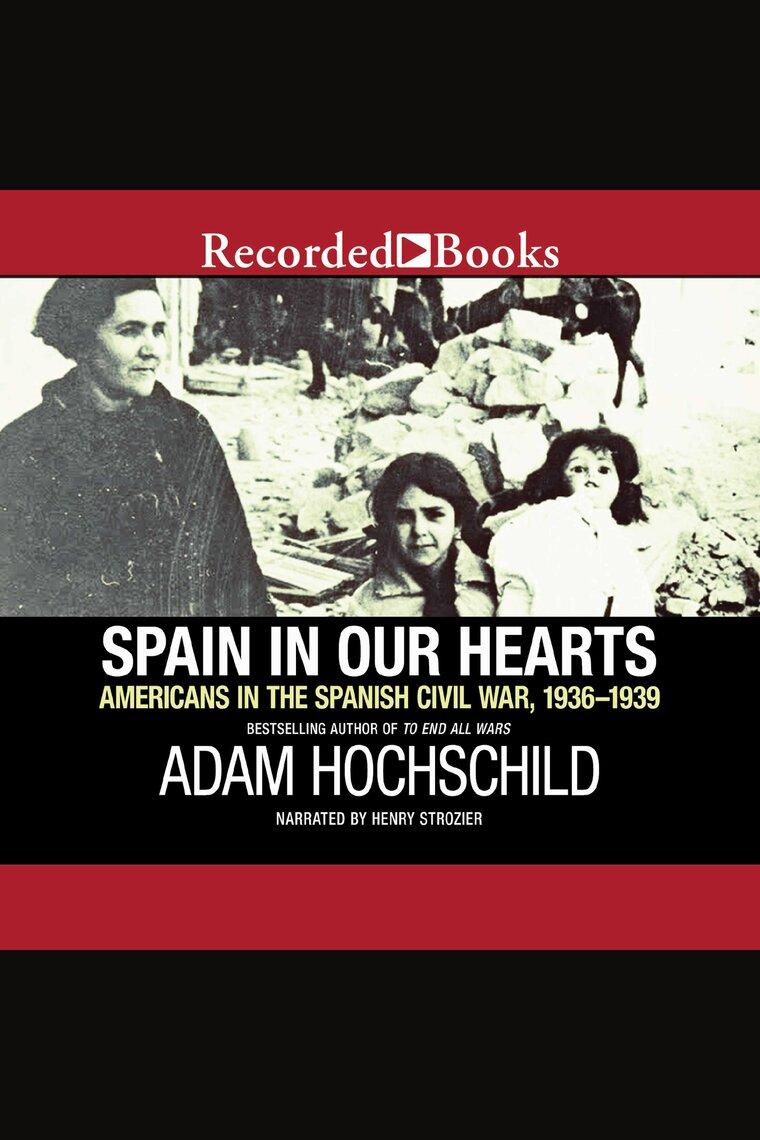 Spain in Our Hearts by Adam Hochschild and Henry Strozier by Adam Hochschild  and Henry Strozier - Listen Online