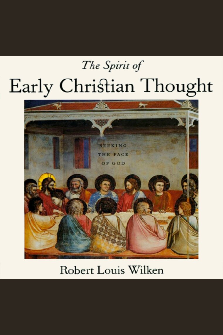 The Spirit of Early Christian Thought by Robert Louis Wilken and Walter  Dixon by Robert Louis Wilken and Walter Dixon - Listen Online