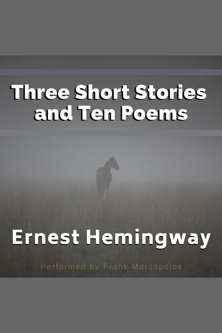 Three Short Stories And Ten Poems By Ernest Hemingway And Frank Marcopolos Audiobook Listen Online