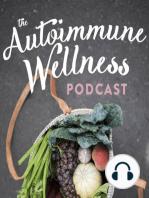 The Autoimmune Wellness Podcast Episode #8