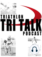 Tri Talk Triathlon Podcast, Episode 76
