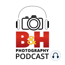 Why Do You Love Photography?: B&H Photography Podcast FUJIFILM X-H1 Sweepstakes
