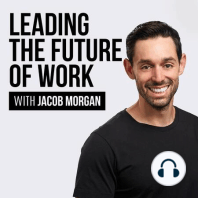 Ep 155: Employee Experience, Preparing for the Future of Work, The Importance of Building a Human Company, and more: With Jacob Morgan, Author, Speaker, and Futurist