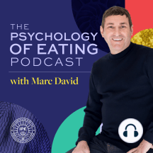 The Missing Ingredient in All of Nutrition with Marc David- Psychology of Eating Podcast: Psychology of Eating Podcast