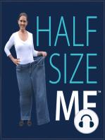 132 – Half Size Me