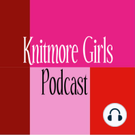 A solid foundation - Episode 67 - The Knitmore Girls: A mother-daughter knitting production.