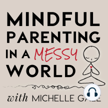 046 Hey Working Parents... Bring Your Whole Self to Work with Mike Robbins: The Mindful Parenting in a Messy World podcast with Michelle Gale is for parents who long to be meaningfully connected to themselves and their children, even as the demands and complexities of modern life are accelerated.  Join Michelle and Mike as they ...