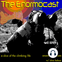 Episode 10: On our movie date, Kelly Cordes explains the coward's guide to alpinism.: On the first double-digit episode of the Enormocast, co-host Kelly Cordes and I discuss the the films we saw at the 5Point Film Fest and outdoor film making in general. We end up deciding that climbers are the nerds of extreme sports.