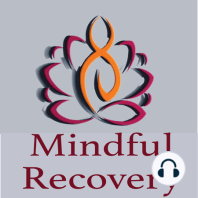 Anticipatory Grief: Preparing For the Inevitable Loss: Mindful Recovery Episode 29