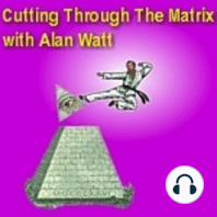 """Apr. 4, 2021 """"Cutting Through the Matrix"""" with Alan Watt --- Redux (A Blurb, i.e. Educational Talk From the Past): """"Sing Your Song and Steal Some Time"""" *Title and Dialogue Copyrighted Alan Watt - Feb. 28, 2007 (Exempting Music and Literary Quotes)"""