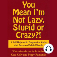 You Mean I'm Not Lazy, Stupid or Crazy?