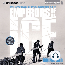 Emperors of the Ice: A True Story of Disaster and Survival in the Antarctic, 1910-13