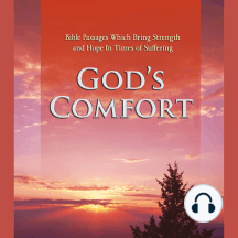 God's Comfort: Bible Passages Which Bring Strength and Hope in Times of Suffering