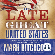 The Late Great United States: What Bible Prophecy Reveal about America's Last Days