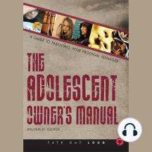 The Adolescent Owner's Manual: A Guide to Parenting Prodigal Teenagers