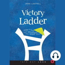 The Victory Ladder: How to Move Your Mountain With Eight Steps