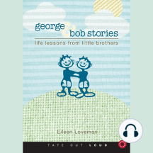 George & Bob Stories: Life Lessons from Little Brothers
