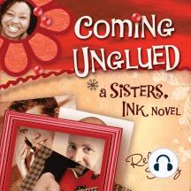 Coming Unglued: A Sisters, Ink Novel, Book 2