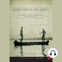 Both Sides of the River: 50 Years of Love, Laughter, and Bird Dogs