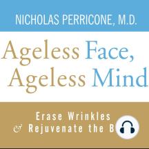 Ageless Face, Ageless Mind: Erase Wrinkles and Rejuvenate the Brain