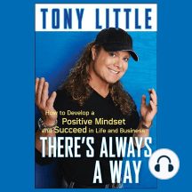 There's Always a Way: How to Develop a Positive Mindset and Succeed in Life and Business