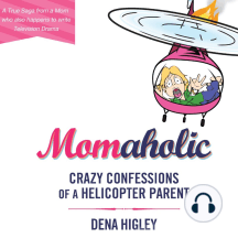 Momaholic: Confessions of a Helicopter Parent