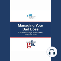 Managing Your Bad Boss: The Micromanager, Idea-Stealer, Yeller, and Bully