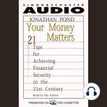 Your Money Matters: 21 Tips for Achieving Financial Security in the 21st Century