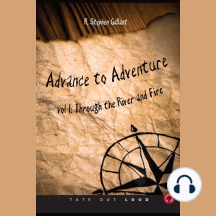Advance to Adventure (Volume I): Through the River and Fire