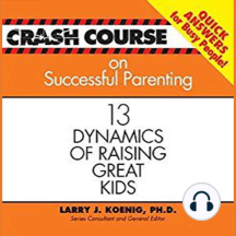 Crash Course on Successful Parenting: 13 Dynamics of Raising Great Kids