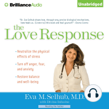 The Love Response: Your Prescription to Turn Off Fear, Anger, and Anxiety to Achieve Vibrant Health and Transform Your Life