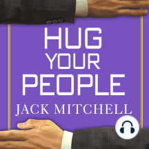 Hug Your People: The Proven Way to Hire, Inspire and Recognize Your Employees and Achieve Remarkable Results
