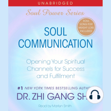 Soul Communication: Opening Your Spiritual Channels for Success and Fulfillment