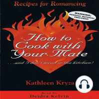 How to Cook With Your Mate...and I Don't Mean in the Kitchen: Recipes for Romancing