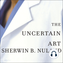 The Uncertain Art: Thoughts on a Life in Medicine
