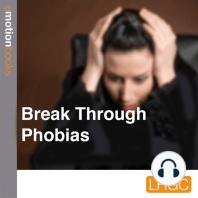 Break Through Phobias