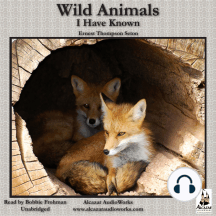 Wild Animals I Have Known: Unromanticized Observations of Animal Life in the Early Days of Rough and Ready Rural America