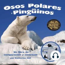 Osos Polares y Pingüinos: Un libro de comparación y contraste