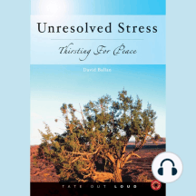 Unresolved Stress: Thirsting for Peace